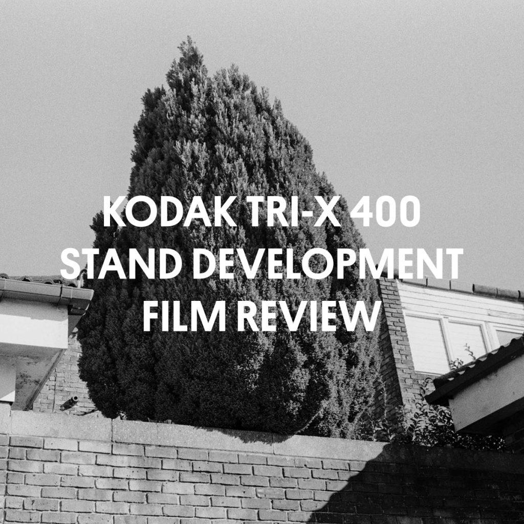 KODAK TRI-X 400 STAND DEVELOPMENT FILM REVIEW