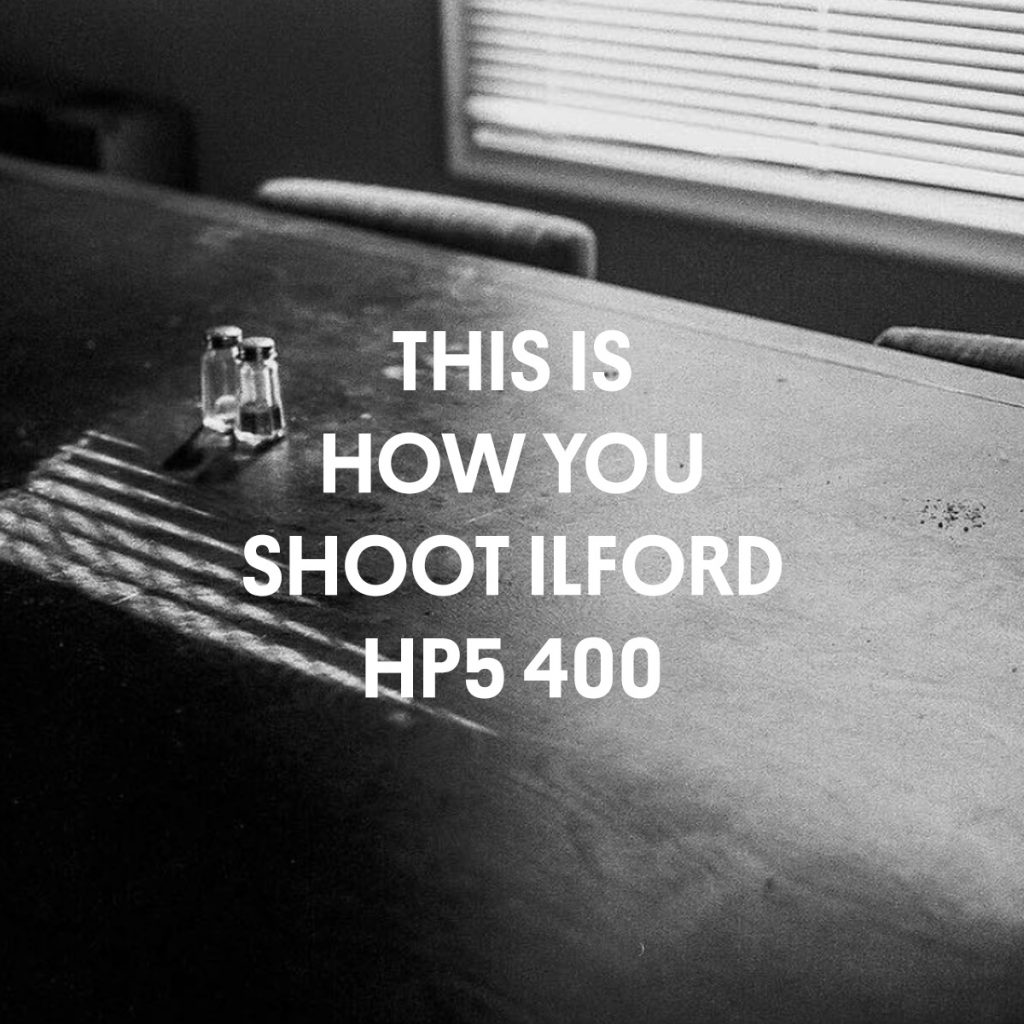 THIS IS HOW YOU SHOOT ILFORD HP5 400