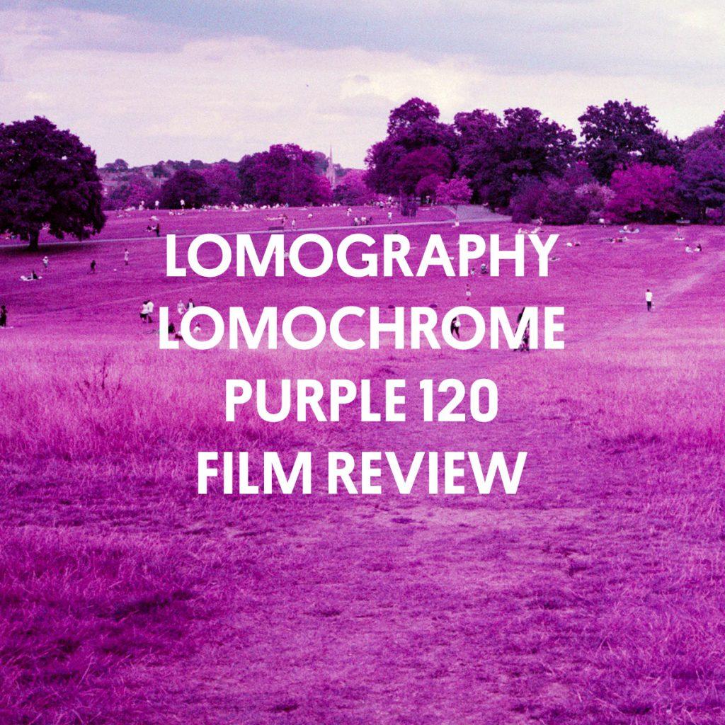 LOMOGRAPHY LOMOCHROME PURPLE 120 FILM REVIEW
