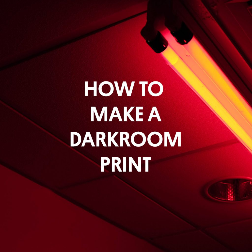 HOW TO MAKE A DARKROOM PRINT