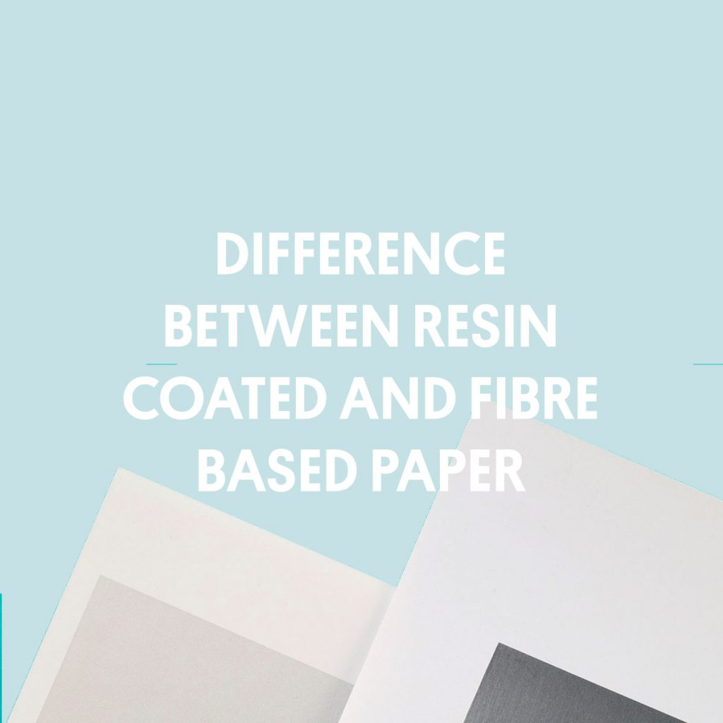 DIFFERENCE BETWEEN RESIN COATED AND FIBRE BASED PAPER