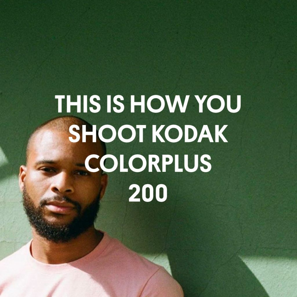 THIS IS HOW YOU SHOOT KODAK COLORPLUS 200