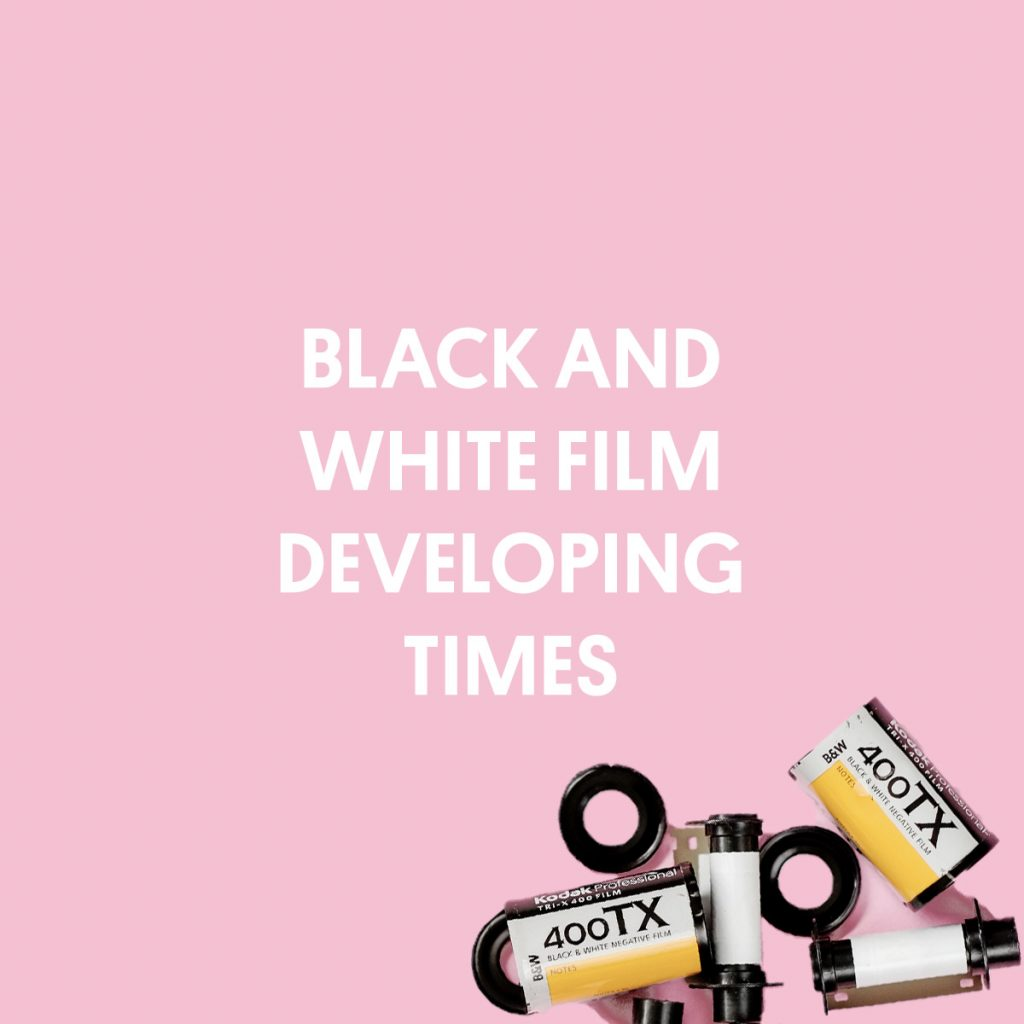 BLACK AND WHITE FILM DEVELOPING TIMES