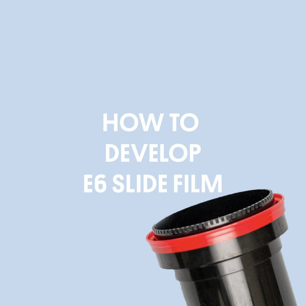 HOW TO DEVELOP E6 SLIDE FILM