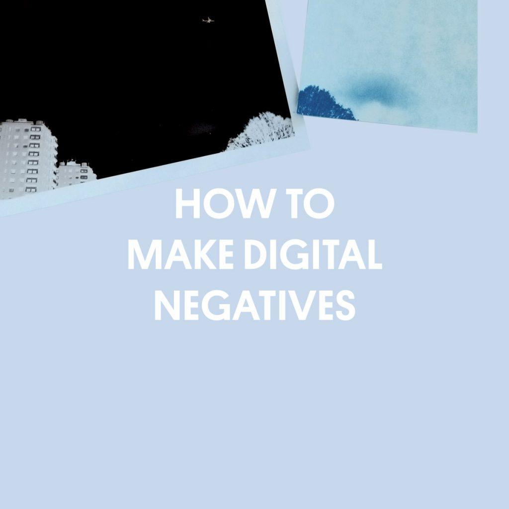 HOW TO MAKE DIGITAL NEGATIVES