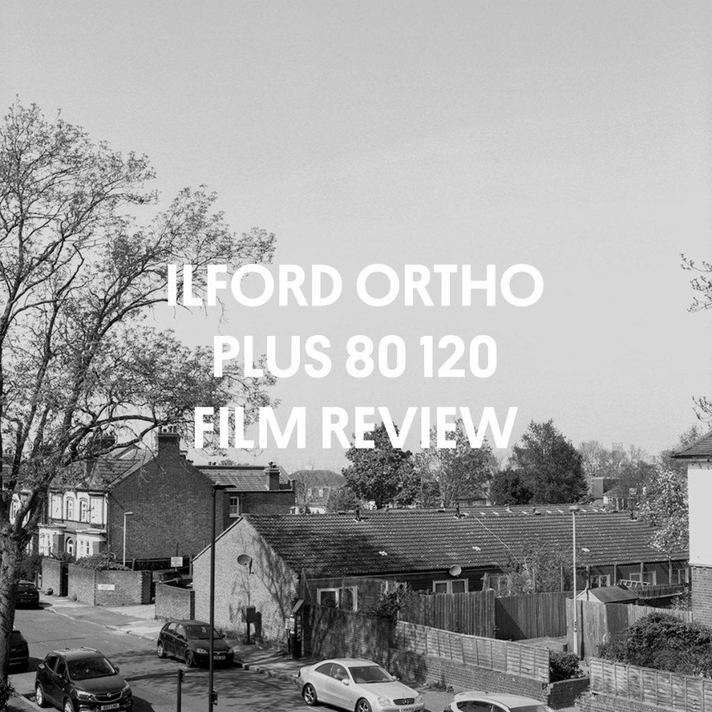ILFORD ORTHO PLUS 80 120 FILM REVIEW
